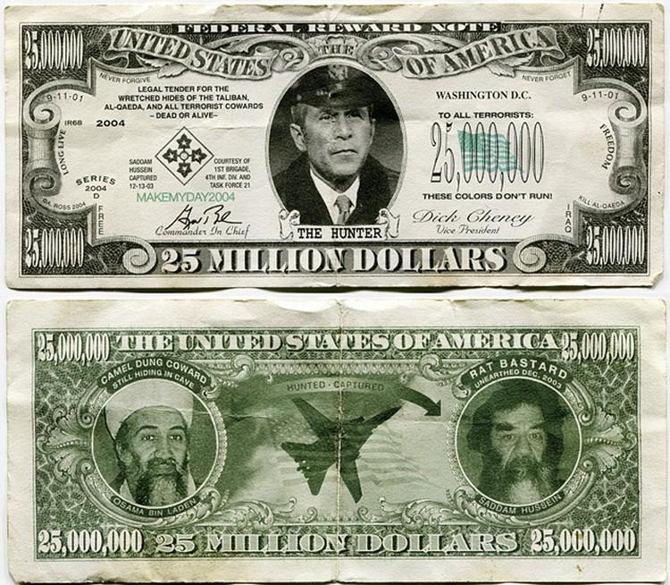 В начале 2000-х годов в США была выпущена вот такая шутливая купюра номиналом в $25 миллионов. На ней портреты Саддама Хусейна (справа) с надписью «выковырен из норы» иУсамы бен Ладена («еще скрывается в пещере»).